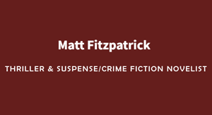 Matt Fitzpatrick, Thriller & Suspense/Crime Fiction Author